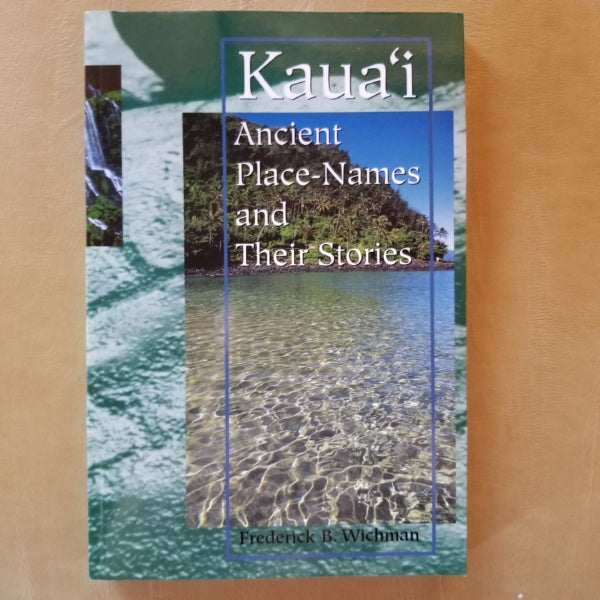 Kaua'i Ancient Place-Names and Their Stories, by Frederick B. Wichman