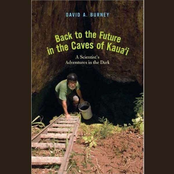 Back to the Future in the Caves of Kaua'i, by David Burney , Books - David Burney, The Kauai Store