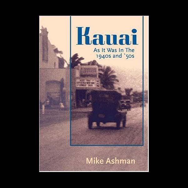 Kauai as it Was In The 1940's And 50's, by Mike Asham , Books - The Kauai Store, The Kauai Store