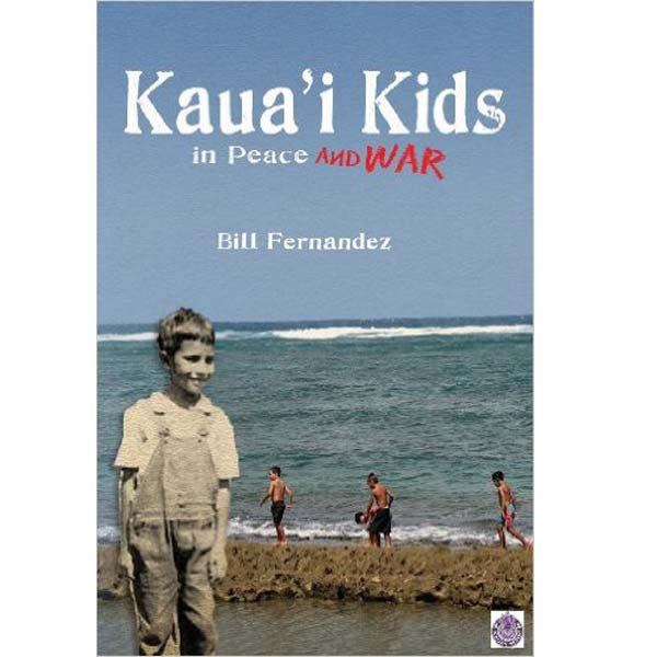 Kaua'i Kids in Peace and War, by Bill Fernandez , Books - Bill Fernandez, The Kauai Store
