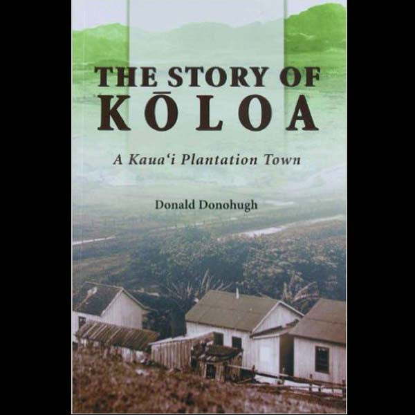 The Story of Koloa, by Donald Donohugh , Books - Donald Donohugh, The Kauai Store