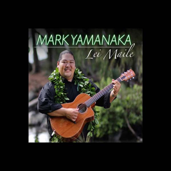 Lei Maile, by Mark Yamanaka , Music - Mountain Apple Company, The Kauai Store
