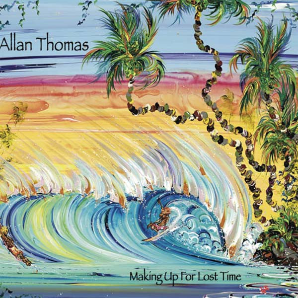 Making Up For Lost Time, by Allan Thomas , Music - Allan Thomas, The Kauai Store