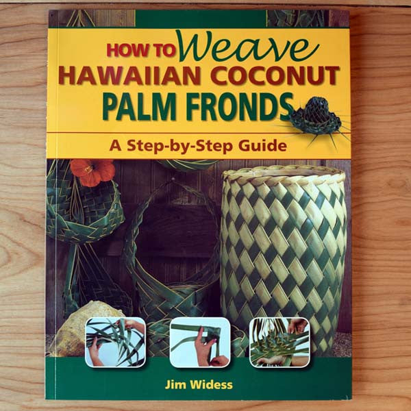 How To Weave Hawaiian Coconut Palm Fronds, by Jim Widess , Books - Mutual Publishing, The Kauai Store