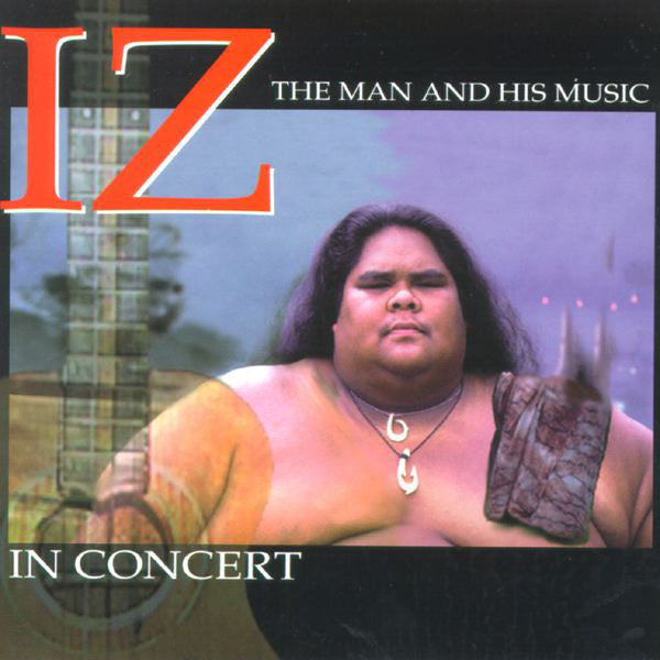 "IZ In Concert - The Man And His Music, by Israel ""IZ"" Kamakawiwo'ole , Music - Mountain Apple Company, The Kauai Store"