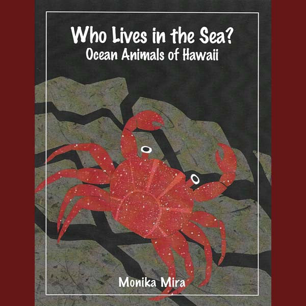 Who Lives in the Sea?  Ocean Animals of Hawaii, by Monika Mira , Home - Lucid Publishing, The Kauai Store
