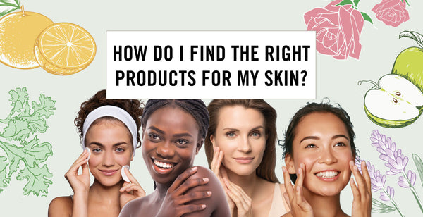 How Do I Find The Right Products For My Skin?
