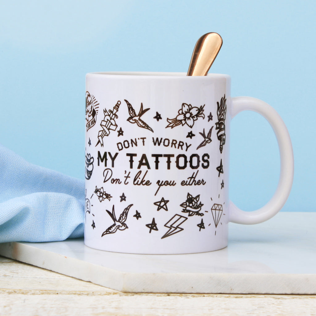 My Tattoo's Don't Like You Mug