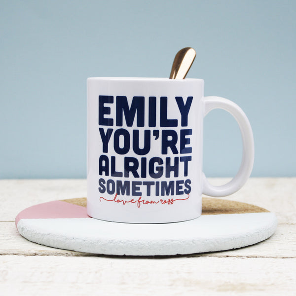 Personalised You're Alright Sometimes Mug