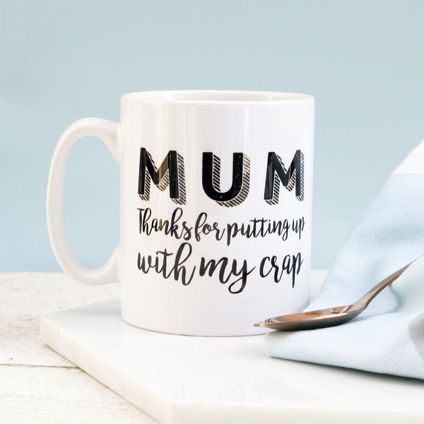 Thanks For Putting Up With Me Mum Mug