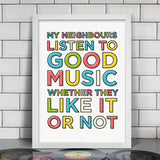 My Neighbours Listen To Good Music Print