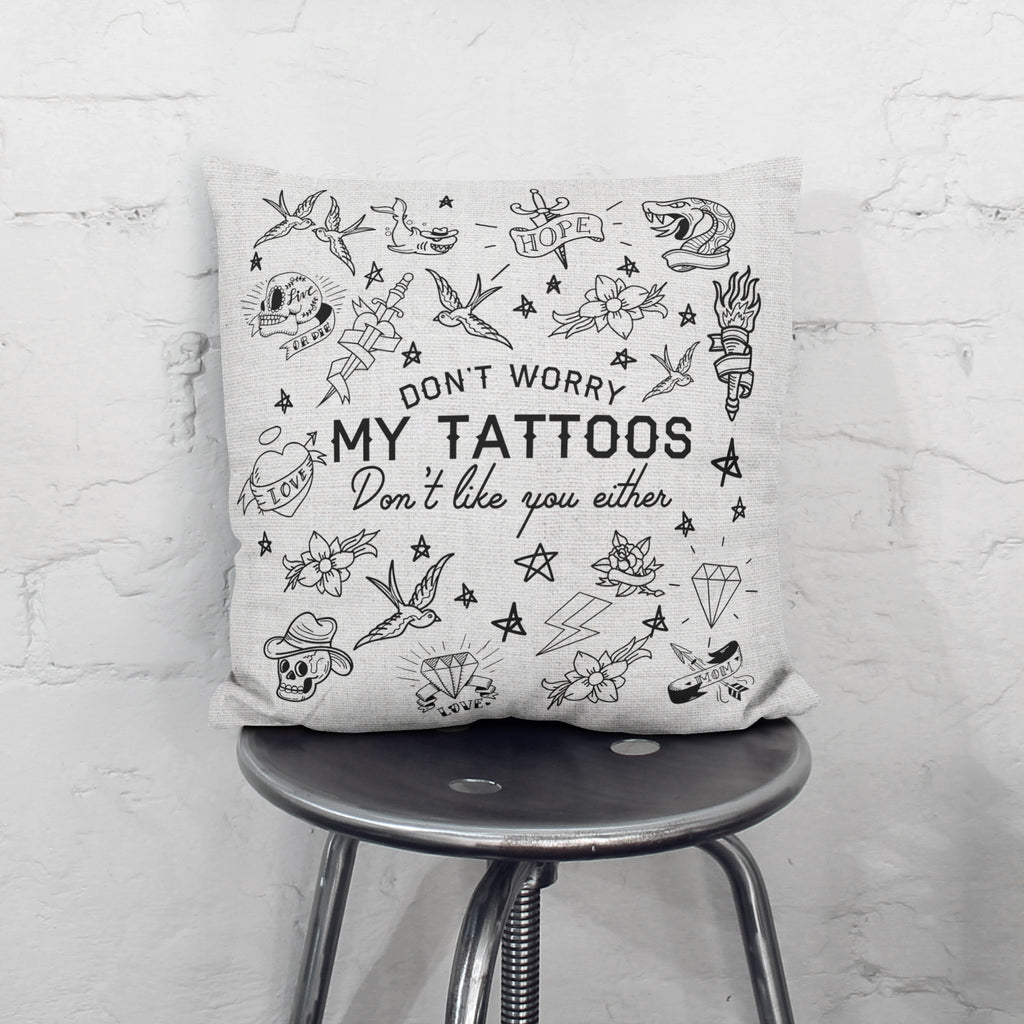 My Tattoos Don't Like You Either Cushion