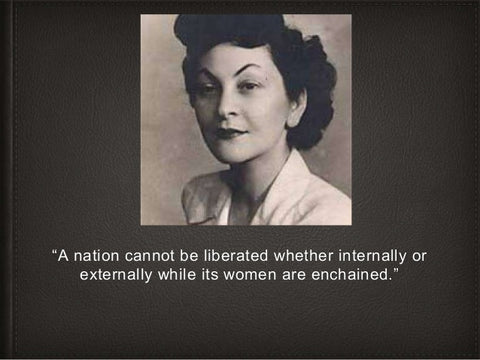 "Doria Shafik & quote: ""A nation can not be liberated whether internally or externally while its women are enchained"""