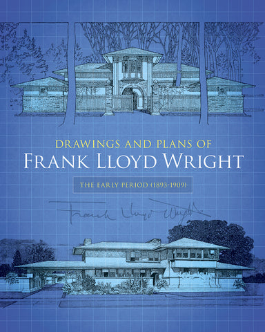 Frank Lloyd Wright:  Drawings & Plans, The Early Period (1893-1909)