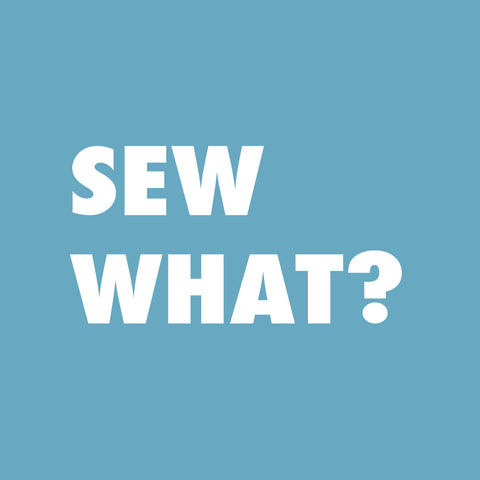 Sew What? Sewing & Textiles