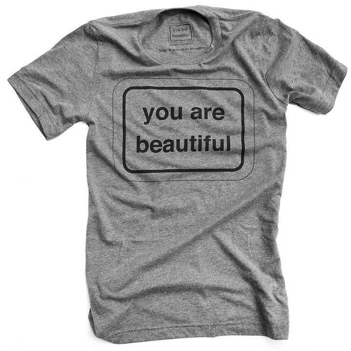 You Are Beautiful T-Shirt Adult Classic  - Grey