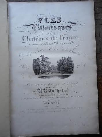 Blancheton; Vues pittoresques des Châteaux de France, Published by Firmin-Didot, Paris, ca. 1831, 2 volumes, in folio