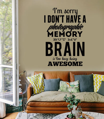 Wall Sticker Quotes Words I Am Sorry I Don`t Have Photographic Memory z1497
