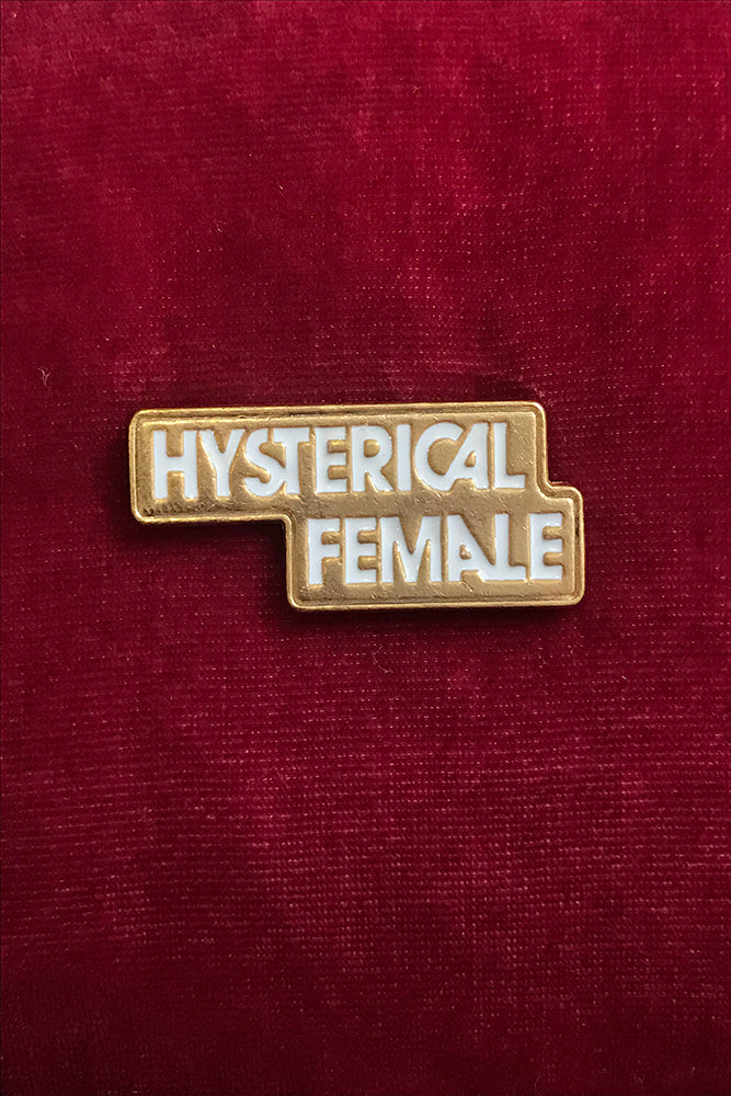 HYSTERICAL FEMALE PIN