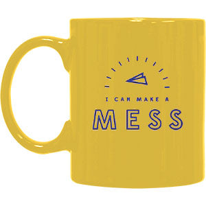 I Can Make A Mess Coffee Mug