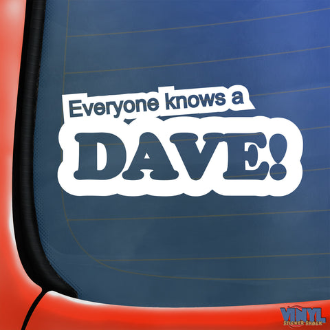 Everyone Knows A Dave - Car Sticker