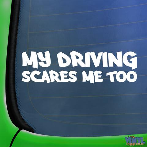 My Driving Scares Me Too - Car Sticker