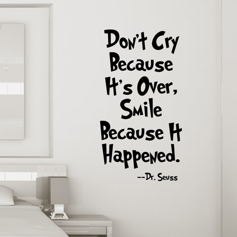 Dont Cry Because Its Over Smile Because It Happened Wall Quote