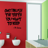 Only Brush The Teeth You Want To Keep - Wall Art Quote