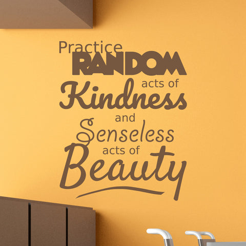 Practice Random Acts Of Kindness And Senseless Acts Of Beauty