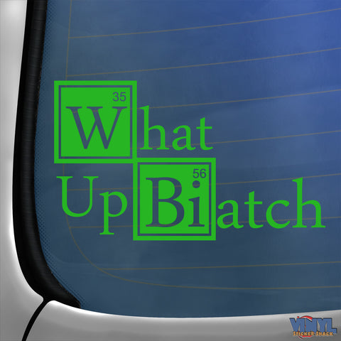 What Up Biatch - Car Sticker