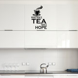 Where There Is Tea There Is Hope - Wall Sticker