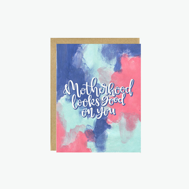 Motherhood Looks Good On You  New Mom Card