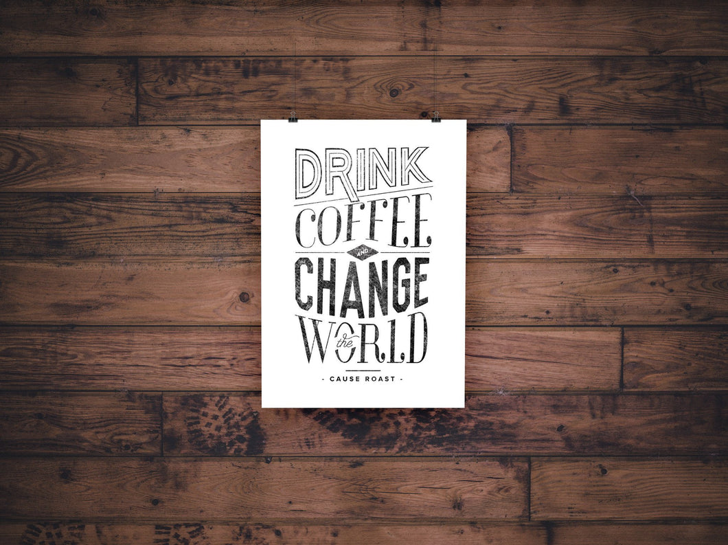 Drink Coffee & Change The World Print