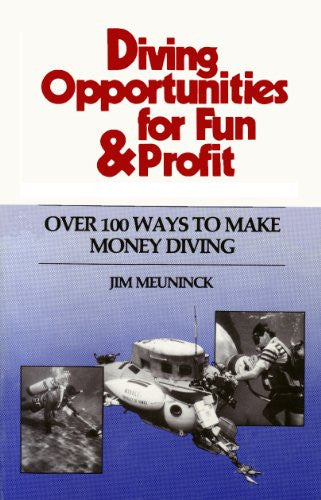 Diving Opportunities for Fun & Profit; Over 100 Ways To Make Money Diving