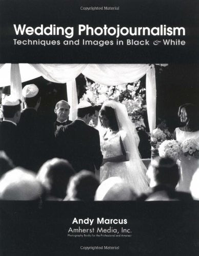 Wedding Photojournalism: Techniques and Images in Black & White