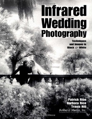 Infrared Wedding Photography: Techniques and Images in Black & White - Books - Helix Camera & Video - Helix Camera