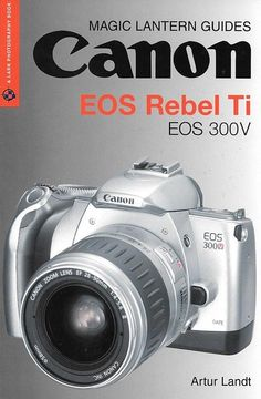 Magic Lantern Guides to Canon Eos Rebel Ti and EOS 300V - Books - Magic Lantern - Helix Camera