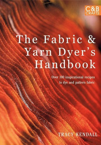 The Fabric & Yarn Dyer's Handbook: Over 100 Inspirational Recipes to Dye and Pattern Fabric - Happy Ewe