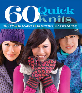 Cascade  60 QUICK KNITS: 20 HATS*20 SCARVES*20 MITTENS IN CASCADE 220 - Happy Ewe