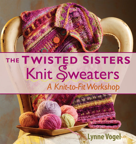 The Twisted Sisters Knit Sweaters: A Knit to Fit Workshop