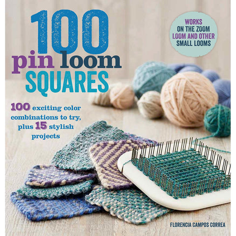 100 Pin Loom Squares: 100 Exciting Color Combinations to Try, Plus 15 Stylish Projects - Happy Ewe
