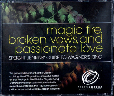Magic Fire, Broken Vows, and Passionate Love:  Speight Jenkins' Guide to Wagner's Ring CD