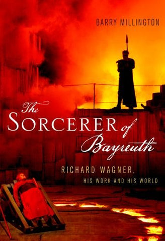 Sorcerer of Bayreuth: Richard Wagner, his Work and his World