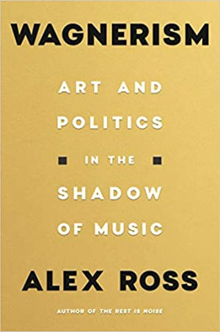 Wagnerism: Art and Politics in the Shadow of Music