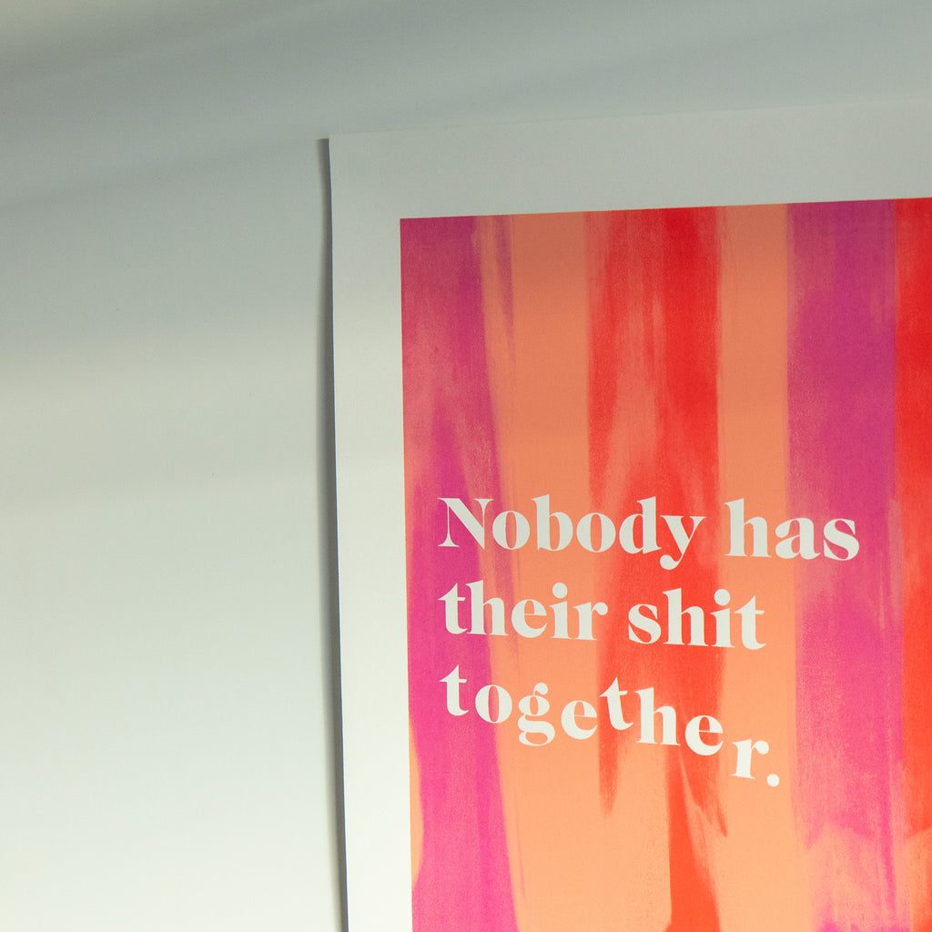 Nobody has their shit together screenprint #1 - Finest Imaginary