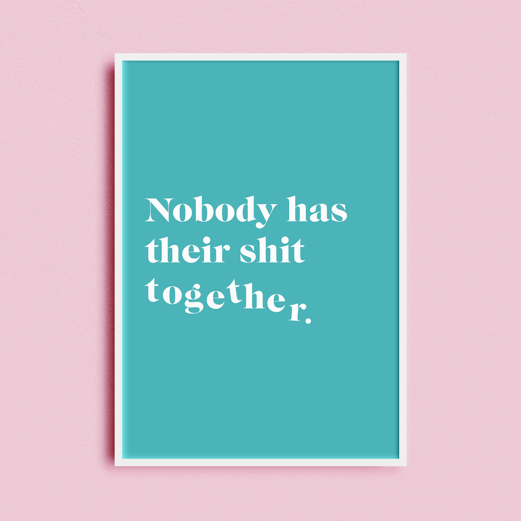 Nobody Has Their Shit Together Print - Finest Imaginary