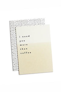 Need You More Than Coffee Card