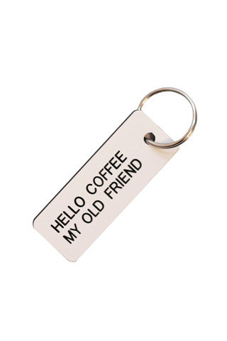 Hello Coffee My Old Friend Keytag