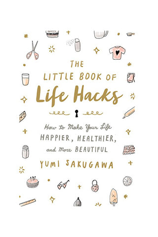 Little Book of Life Hacks: How to Make Your Life Happier, Healthier, and More Beautiful
