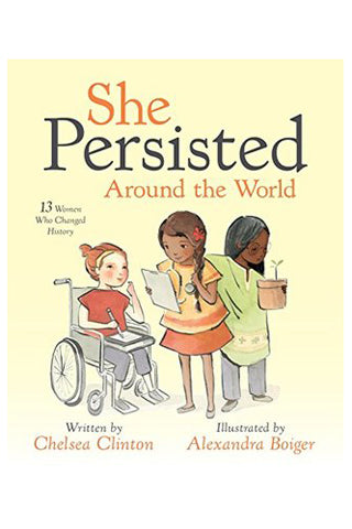 She Persisted Around the World: 13 American Women Who Changed History